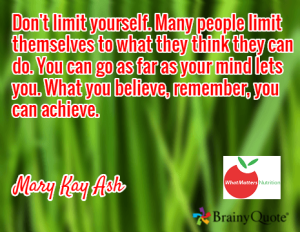 don't limit yourself - Mary Kay Ash